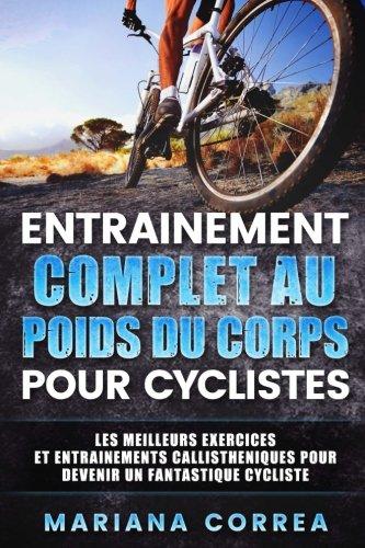 Entrainement Complet Au Poids Du Corps Pour Cyclistes Les Meilleurs Exercices Et Entrainements Callistheniques Pour Devenir Un Fantastique Cycliste