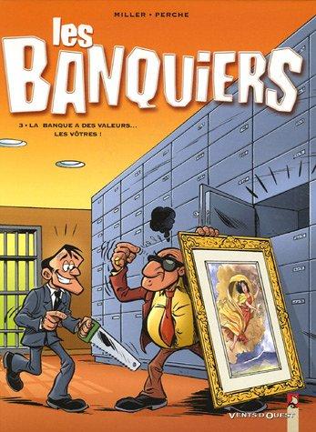 Les Banquiers - Tome 3: La banque a des valeurs.. les votres !