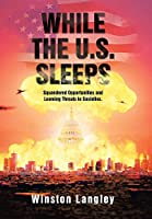 While the U.s. Sleeps: Squandered Opportunities and Looming Threats to Societies