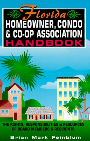 The Florida Homeowner, Condo & Co-Op Association Handbook: The Rights, Responsibilities & Resources of Board Members & Residents