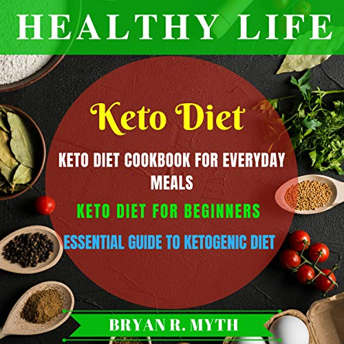 Keto Diet: 3 Manuscripts - Keto Diet Cookbook for Everyday Meals, Keto Diet for Beginners, Essential Guide to Keto Diet cover art