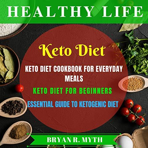 Keto Diet: 3 Manuscripts - Keto Diet Cookbook for Everyday Meals, Keto Diet for Beginners, Essential Guide to Keto Diet Titelbild
