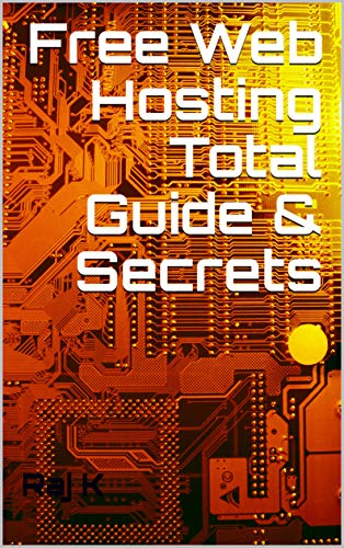 Free Web Hosting Total Guide & Secrets (English Edition)