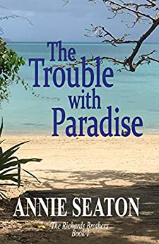 The Trouble with Paradise (The Richards Brothers Book 1) by [Annie Seaton]