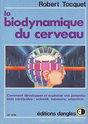La biodynamique du cerveau : comment développer et exploiter vos potentialites cerebrales, volonte,