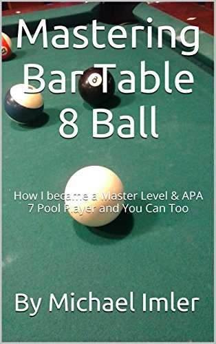 Mastering Bar Table 8 Ball: How I became a Master Level & APA 7 ...