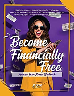 Become Financially Free: Manage Your Money Workbook: Personal finance planner and money journal. Find your money personality, release abundance blocks ... income ideas. (Become Wor