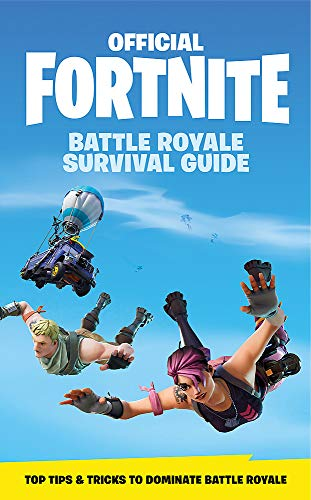 FORTNITE Official: The Battle Royale Survival Guide: Become the ultimate Battle Royale Boss! (Official Fortnite Books)