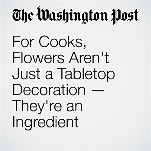 For Cooks, Flowers Aren't Just a Tabletop Decoration — They're an Ingredient cover art
