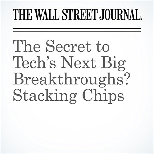 The Secret to Tech's Next Big Breakthroughs? Stacking Chips copertina
