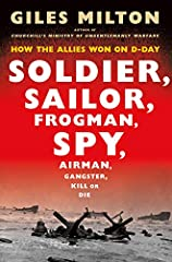 Soldier, Sailor, Frogman, Spy, Airman, Gangster, Kill or Die: How the Allies Won on D-Day Hardcover – March 12, 2019