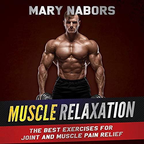 Muscle Relaxation: The Best Exercises for Joint and Muscle Pain Relief cover art