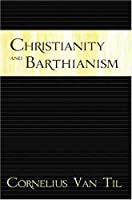 Christianity and Barthianism 0875524818 Book Cover
