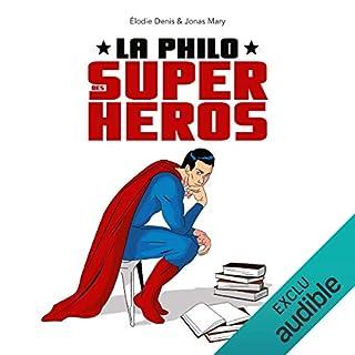 La philo des super-héros                   De :                                                                                                                                 Jonas Mary,                                                                                        Élodie Denis                               Lu par :                                                                                                                                 Barbara Tissier                      Durée : 7 h et 34 min     6 notations     Global 3,8