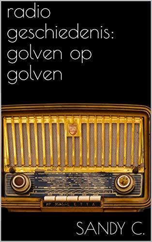 radio geschiedenis: golven op golven (Dutch Edition)