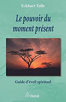 Le pouvoir du moment présent: Guide d'éveil spirituel (French Edition) by [Eckhart Tolle, Inc. McDonald Wildlife Photography, Annie J. Ollivier]