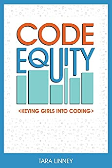 Code Equity: Keying girls into coding by [Tara Linney]