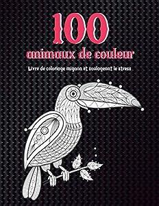 100 animaux de couleur - Livre de coloriage mignon et soulageant le stress