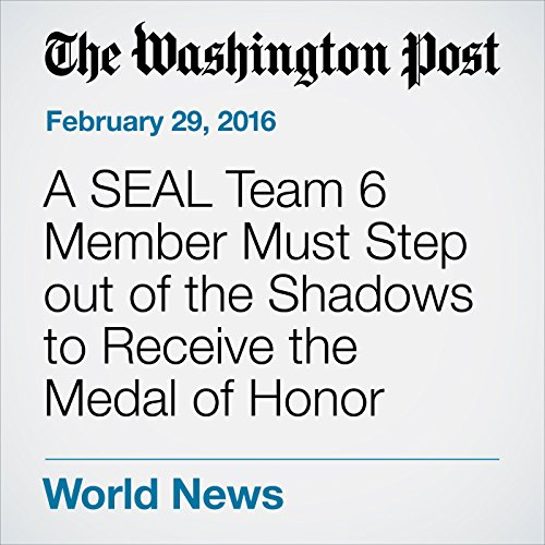 A SEAL Team 6 Member Must Step out of the Shadows to Receive the Medal of Honor audiobook cover art