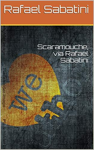 Scaramouche, via Rafael Sabatini (English Edition)