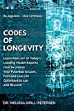 Codes of Longevity: Learn from 20+ of Today's Leading Health Experts How to Unlock Your Potential to Look, Feel and Live Life Optimized to 120 and Beyond