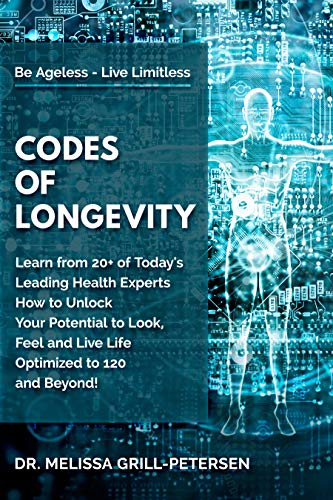 Book Cover of Dr. Melissa Grill-Petersen, Daniel Stickler MD - Codes of Longevity: Learn from 20+ of Today's Leading Health Experts How to Unlock Your Potential to Look, Feel and Live Life Optimized to 120 and Beyond