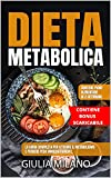 DIETA METABOLICA: La guida completa per attivare il metabolismo e perdere peso immediatamente. Contiene piano alimentare di 2 settimane + 8 CONSIGLI per risvegliare il metabolismo lento.