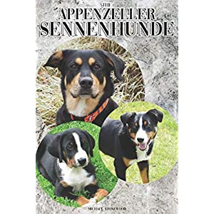 The Appenzeller Sennenhunde: A Complete and Comprehensive Owners Guide to: Buying, Owning, Health, Grooming, Training, Obedience, Understanding and Caring for Your Appenzeller Sennenhunde 30
