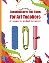 Extended Leave Sub Plans for Art Teachers: Deluxe Color Edition: Art lessons for grades K through 12