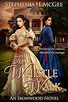 The Whistle Walk (Ironwood Plantation Family Saga Book 1) by [Stephenia H. McGee]