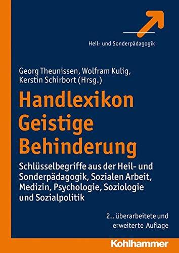Handlexikon Geistige Behinderung: Schlüsselbegriffe aus der Heil- und Sonderpädagogik, Sozialen Arbeit, Medizin, Psychologie, Soziologie und Sozialpolitik