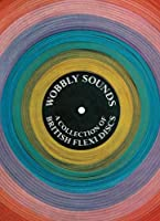 Wobbly Sounds: A Collection of British Flexi Discs (Four Corners Irregulars)