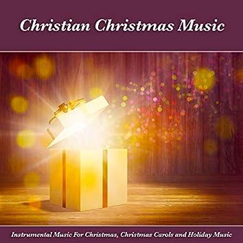 Christian Christmas Music: Instrumental Music For Christmas, Christmas Carols and Holiday Music
