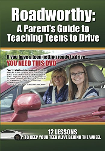 Roadworthy: A Parent's Guide to Teaching Teens to Drive [12 Lessons to Keep Your Teen Alive Behind the Wheel]