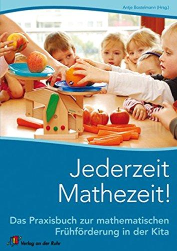 Jederzeit Mathezeit: Das Praxisbuch zur mathematischen Sprachförderung in der Kita: Das Praxisbuch zur mathematischen Frühförderung in der Kita
