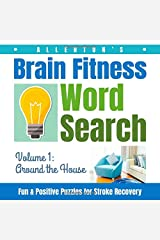 Allerton's Brain Fitness Word Search - Fun & Positive Puzzles for Stroke Recovery: Volume 1: Around the House Paperback
