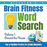 Allerton's Brain Fitness Word Search - Fun & Positive Puzzles for Stroke Recovery: Volume 1: Around the House