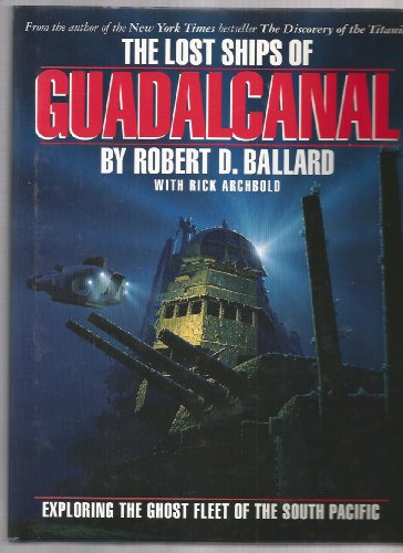 Download The Lost Ships of Guadalcanal: Exploring the Ghost Fleet of the South Pacific 0446516368