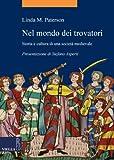 Nel mondo dei trovatori: Storia e cultura di una società medievale (La storia. Temi Vol. 8)