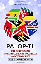 Palop-Tl: The Portuguese-Speaking African Countries and Timor-Leste: History-Economy-Trade