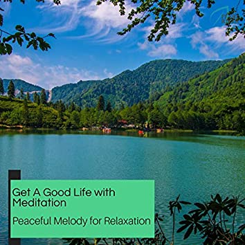 Get A Good Life With Meditation - Peaceful Melody For Relaxation