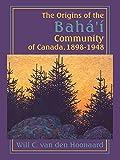 The Origins of the Baha'i Community of Canada, 1898-1948