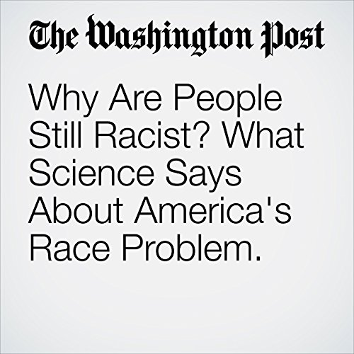 Why Are People Still Racist? What Science Says About America's Race Problem. copertina