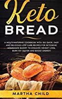 Keto Bread: A Mouthwatering Cookbook with 150 Quick, Easy and Delicious Low-Carb Recipes for Ketogenic Homemade Bakery to Enhance Weight Loss, Burn Fat Faster and Boost Energy!