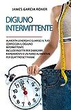 Digiuno Intermittente: Aumenta l'energia e guarisci il tuo corpo con il digiuno intermittente. Include ricette per dimagrire rapidamente e un piano alimentare per quattro settimane