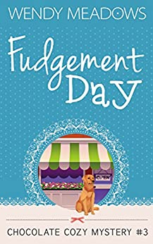 Fudgement Day (Chocolate Cozy Mystery Book 3) by [Wendy Meadows]