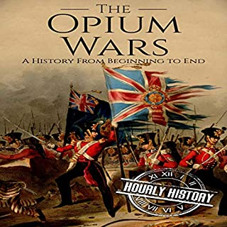 The Opium Wars: A History from Beginning to End                   By:                                                                                                                                 Hourly History                               Narrated by:                                                                                                                                 Stephen Paul Aulridge Jr                      Length: 1 hr and 5 mins     1 rating     Overall 3.0