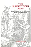 The Superstitious Mind: French Peasants and the Supernatural in the Nineteenth Century