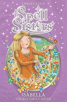 Spell Sisters: Isabella the Butterfly Sister by [Amber Castle, Mary Hall]