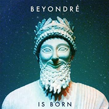 Beyondré Is Born